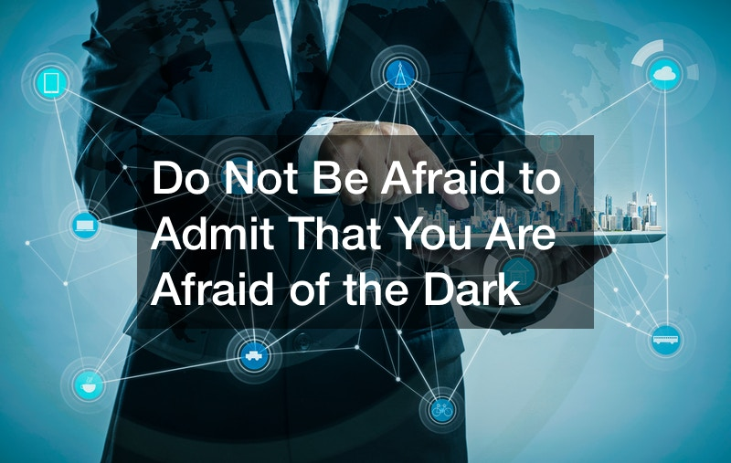 Do Not Be Afraid to Admit That You Are Afraid of the Dark