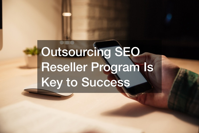 Outsourcing SEO Reseller Program Is Key to Success