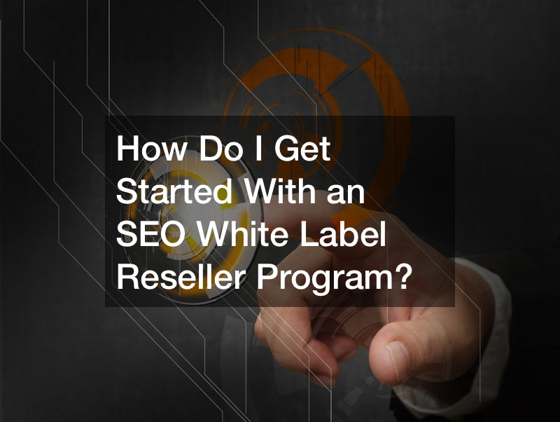 How Do I Get Started With an SEO White Label Reseller Program?