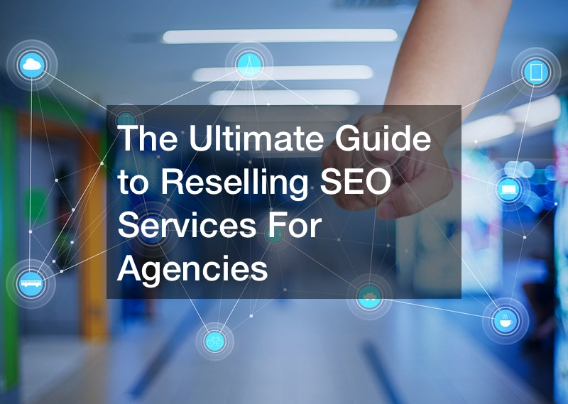 The Ultimate Guide to Reselling SEO Services For Agencies